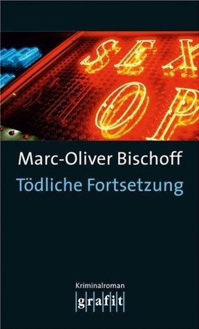 Tödliche Fortsetzung Marc-Oliver Bischoff