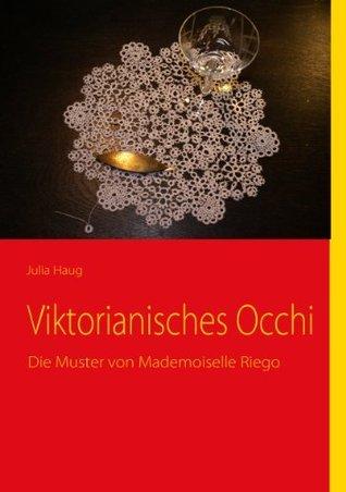 Viktorianisches Occhi: Die Muster von Mademoiselle Riego  by  Julia Haug