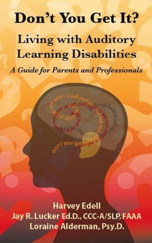 Dont you Get It? Living with Auditory Learning Disabilities  by  Harvey Edell