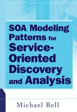 SOA Modeling Patterns for Service Oriented Discovery and Analysis  by  Michael Bell
