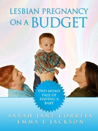 Lesbian Pregnancy On A Budget - Two Moms Tale Of Having A Baby Sarah Jane Correia