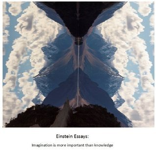 Einstien Essays: Imagination is more important than knowledge  by  John Deely