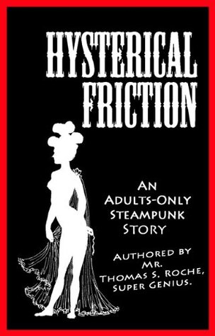 Hysterical Friction: A Steampunk Erotica Story  by  Thomas S. Roche
