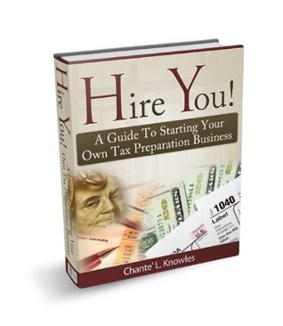 Hire You! A Guide To Starting Your Own Tax Preparation Business Chante L Knowles