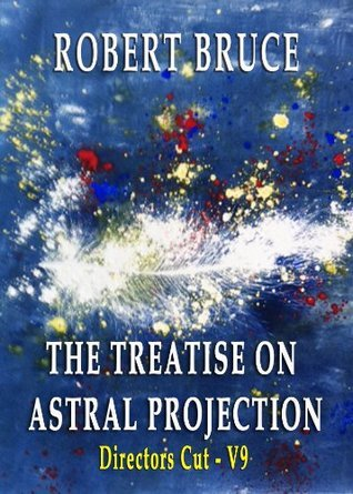 The Treatise on Astral Projection:Directors Cut, V9  by  Robert Bruce