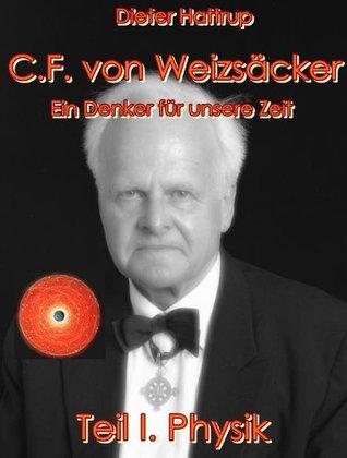 Carl F. von Weizsäcker - Ein Denker für unsere Zeit (I. Physik)  by  Dieter Hattrup
