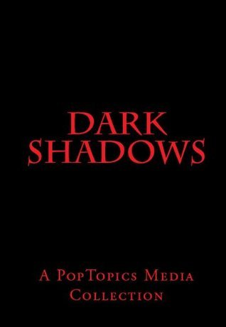 Dark Shadows  by  PopTopics Media