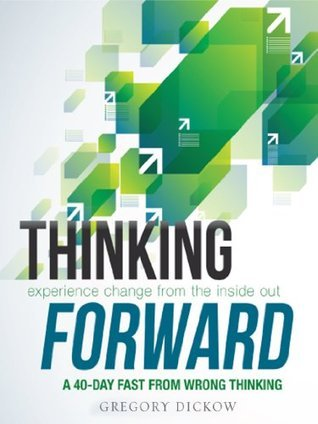 Thinking Forward: Experiencing Change From the Inside Out - 40 Day Devotional  by  Pastor Gregory Dickow