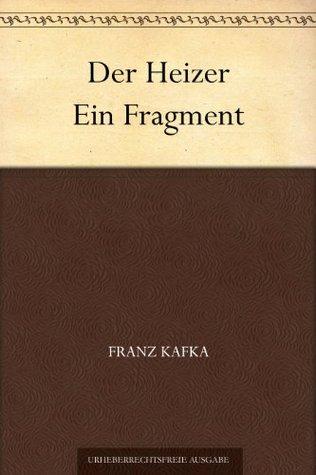 Der Heizer Ein Fragment  by  Franz Kafka