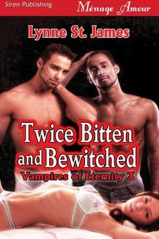 Twice Bitten and Bewitched  [Vampires of Eternity 3]  by  Lynne St. James