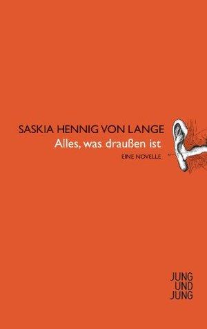 Alles was draußen ist: Eine Novelle Saskia Hennig von Lange