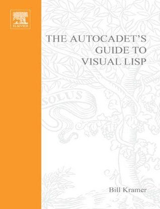 The AutoCADETs Guide to Visual LISP (Cadence Masters Series)  by  Bill Kramer