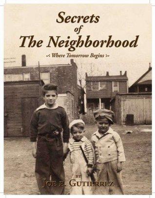 Secrets of The Neighborhood - Where Tomorrow Begins  by  Joe E. Gutierrez