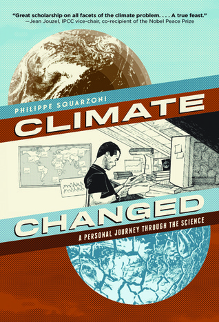 Climate Changed: A Personal Journey through the Science Philippe Squarzoni