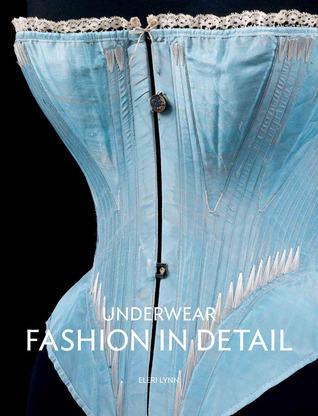 Underwear: Fashion in Detail  by  Eleri Lynn