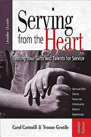 Serving From The Heart Leader Guide Revised/Updated: Finding Your Gifts And Talents For Service Yvonne Gentile