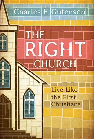 The Right Church: Live Like the First Christians  by  Charles E. Gutenson