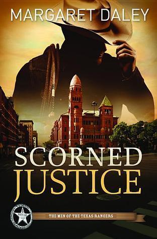 Scorned Justice (Men of the Texas Rangers, #3) Margaret Daley