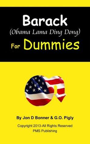 Barack (Obama Lama Ding Dong) for Dummies (Political Responsibility Series) Jon D. Bonner