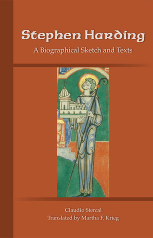Stephen Harding: A Biographical Sketch and Texts  by  Claudio Stercal