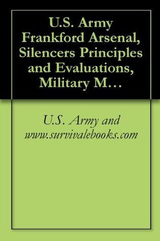 U.S. Army Frankford Arsenal, Silencers Principles and Evaluations Delene Kvasnicka