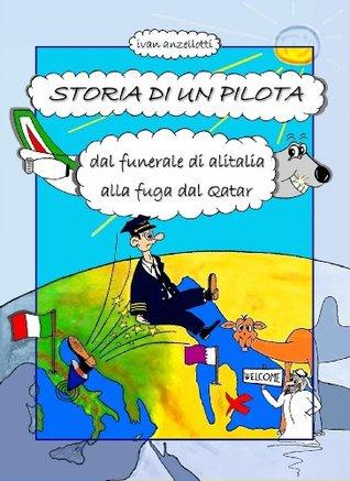 STORIA DI UN PILOTA, dal funerale di Alitalia alla fuga dal Qatar  by  ivan anzellotti