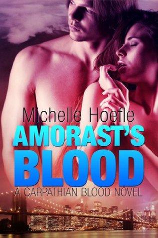 Amorasts Blood (Carpathian Blood, #3)  by  Michelle Hoefle