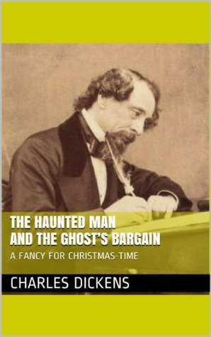 THE HAUNTED MAN AND THE GHOSTS BARGAIN (annotated)  by  Charles Dickens