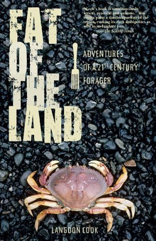 Fat Of The Land: Adventures of a 21st Century Forager Langdon Cook