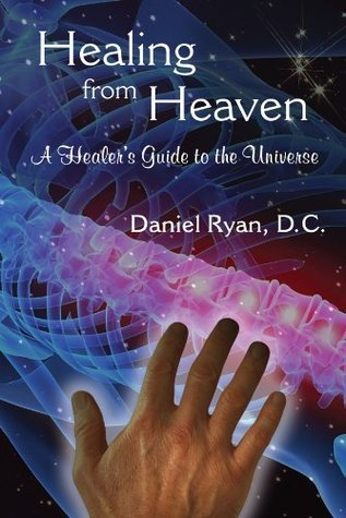 Healing from Heaven: A Healers Guide to the Universe  by  Daniel Ryan