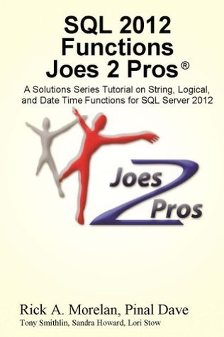 SQL 2012 Functions Joes 2 Pros: A Solutions Series Tutorial on String, Logical, and Date Time Functions for SQL Server 2012  by  Rick Morelan