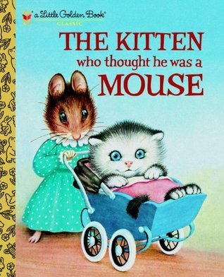 The Kitten Who Thought He Was a Mouse (Little Golden Book)  by  Miriam Norton