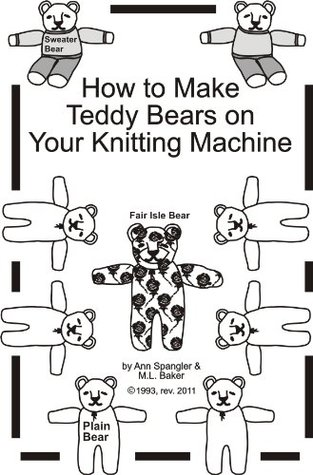 How to Make Teddy Bears on Your Knitting Machine  by  M.L. Baker