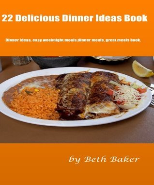 22 Delicious: Dinner Ideas Book  by  Beth Baker