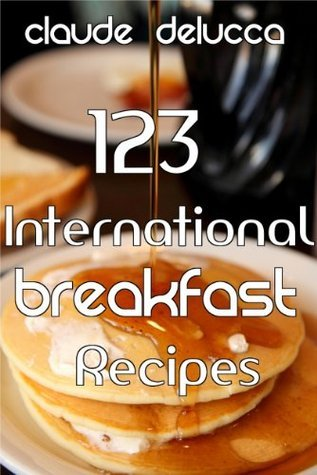 123 International Breakfast Recipes  by  Claude DeLucca