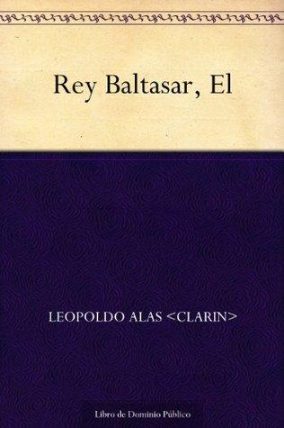 Rey Baltasar, El  by  Leopoldo Alas Clarín