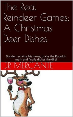 The Real Reindeer Games: A Christmas Deer Dishes J.R. Mercante