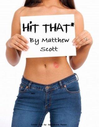 HIT THAT * Matthew Scott