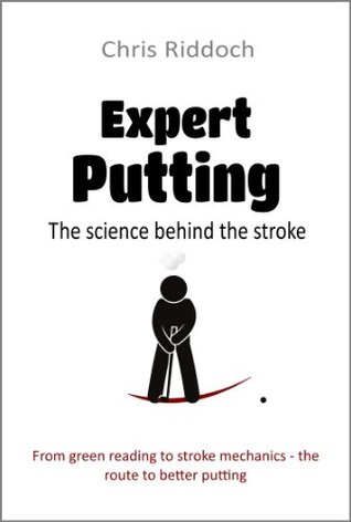Expert Putting: The science behind the stroke  by  Chris Riddoch