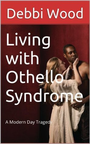 Living with Othello Syndrome Debbi Wood