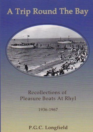 A Trip Round the Bay - Recollections of Pleasure Boats at Rhyl 1936-1967  by  Patrick Longfield