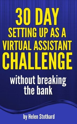 30 Day Setting up as a Virtual Assistant Challenge: without breaking the bank Helen Stothard