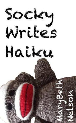 Socky Writes Haiku MaryBeth Nelson