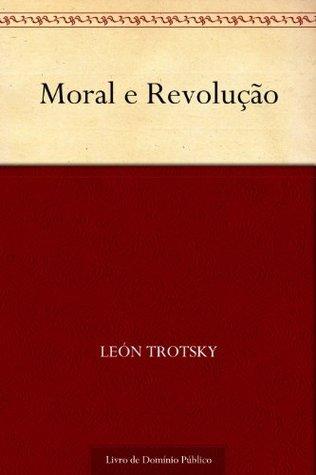 Moral e Revolução  by  Leon Trotsky