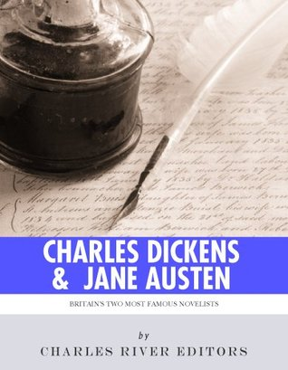 Charles Dickens & Jane Austen: The Lives and Legacies of Britains Two Famous Novelists  by  Charles River Editors