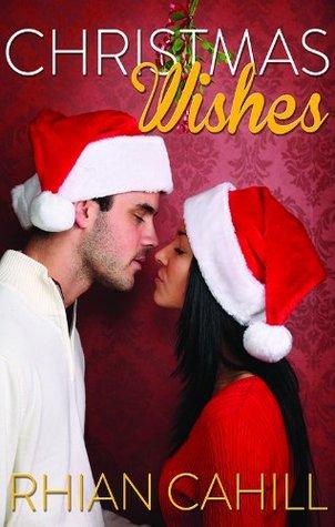 Christmas Wishes (Novella) Rhian Cahill