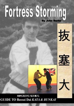 Fortress Storming - Masters Series Guide to Bassai Dai Kata & Bunkai  by  John Burke