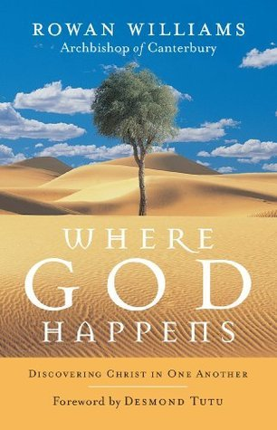Where God Happens: Discovering Christ in One Another  by  Rowan Williams