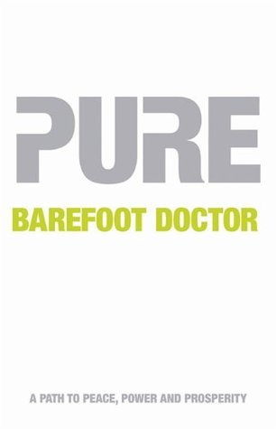 Pure: The Keys To Your Supernature  by  The Barefoot Doctor
