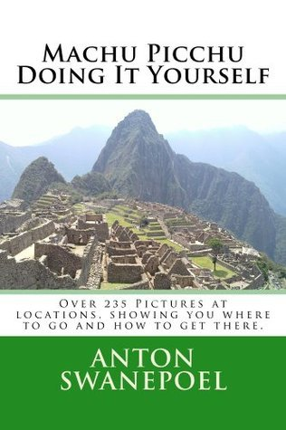 Machu Picchu Doing It Yourself  by  Anton Swanepoel